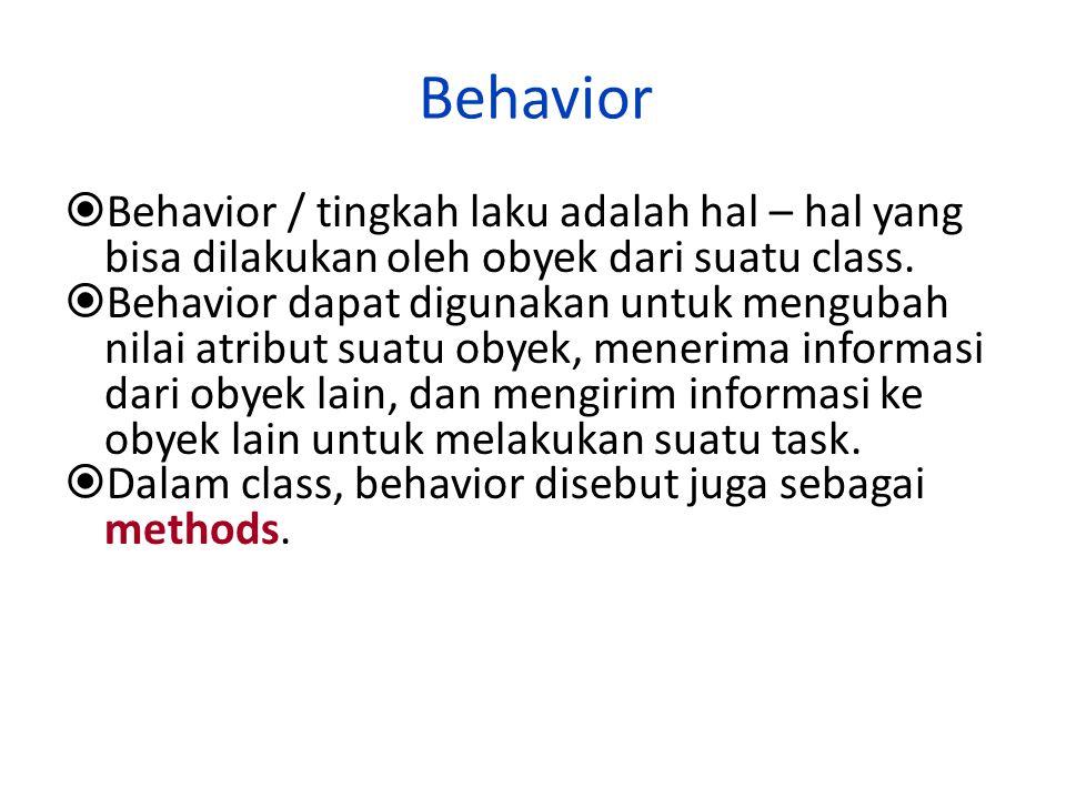 Behavior Behavior / tingkah laku adalah hal – hal yang bisa dilakukan oleh obyek dari suatu class.