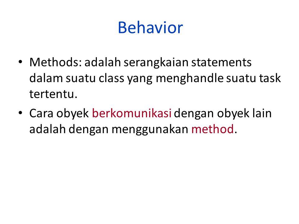 Behavior Methods: adalah serangkaian statements dalam suatu class yang menghandle suatu task tertentu.