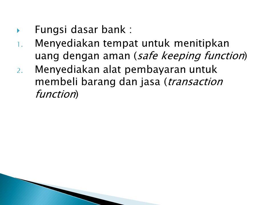 Fungsi dasar bank : Menyediakan tempat untuk menitipkan uang dengan aman (safe keeping function)