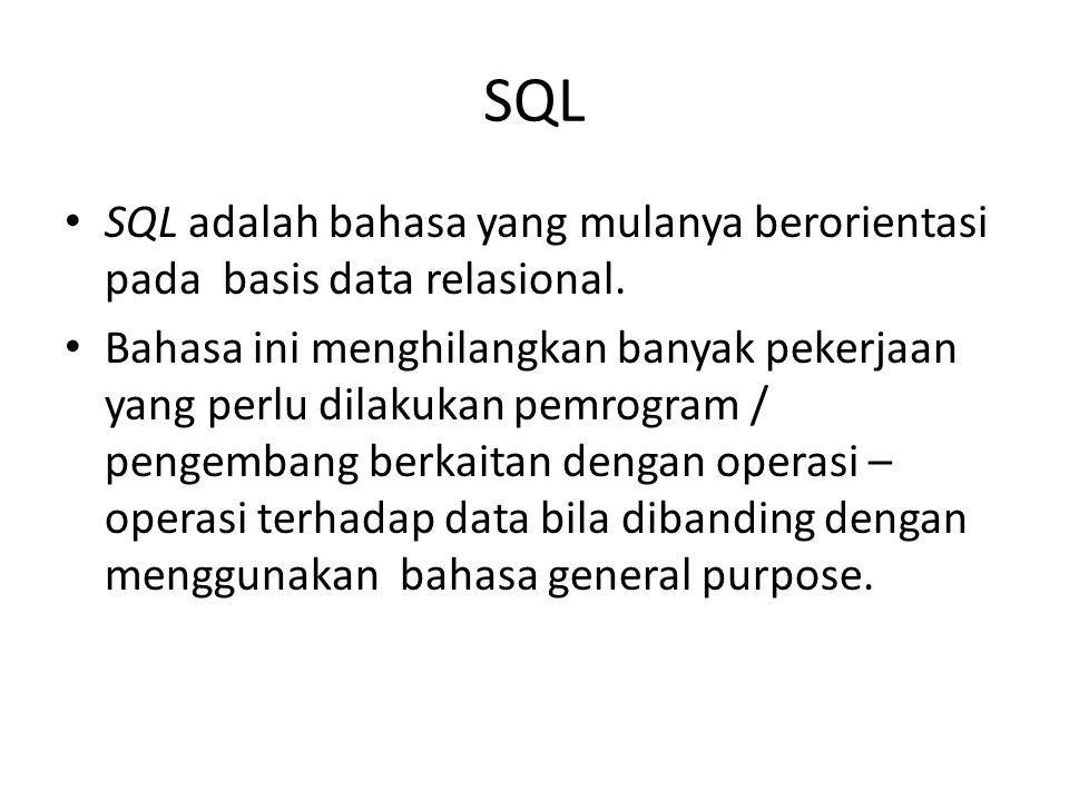 SQL SQL adalah bahasa yang mulanya berorientasi pada basis data relasional.