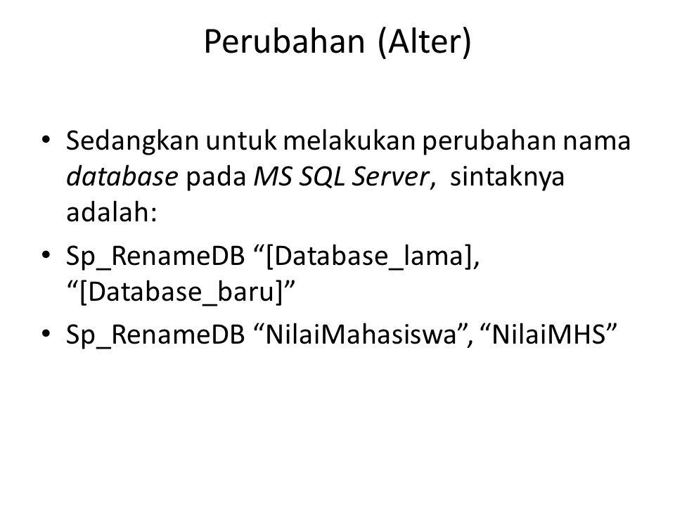 Perubahan (Alter) Sedangkan untuk melakukan perubahan nama database pada MS SQL Server, sintaknya adalah: