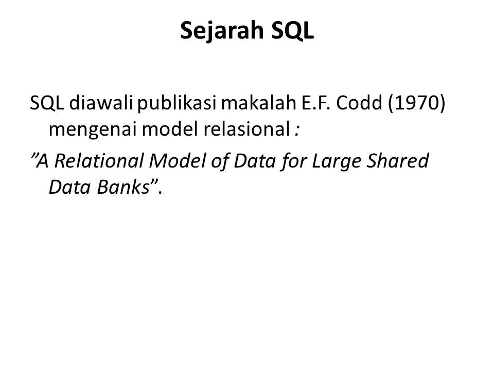 Sejarah SQL SQL diawali publikasi makalah E.F.