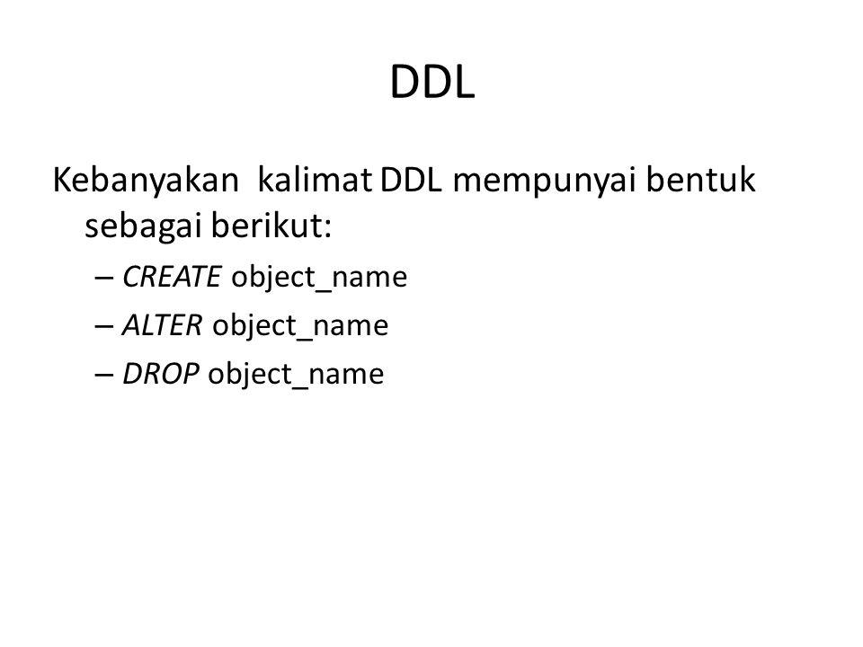 DDL Kebanyakan kalimat DDL mempunyai bentuk sebagai berikut: