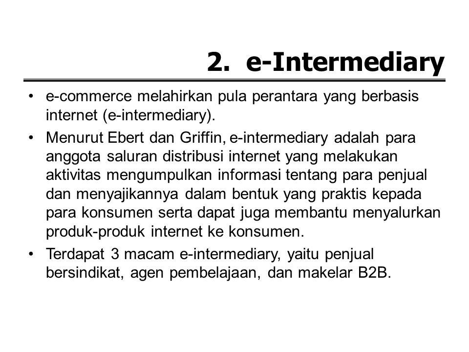 2. e-Intermediary e-commerce melahirkan pula perantara yang berbasis internet (e-intermediary).
