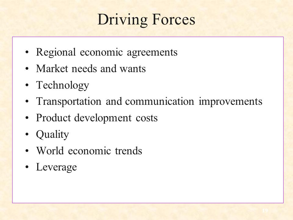Driving Forces Regional economic agreements Market needs and wants