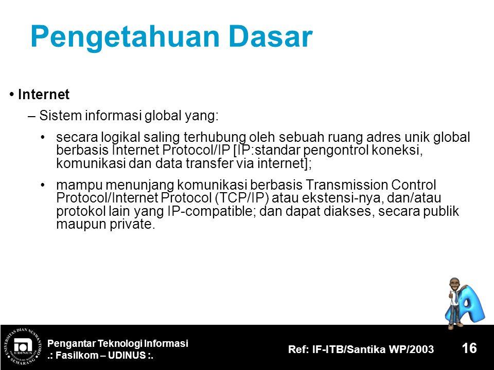 Pengetahuan Dasar • Internet – Sistem informasi global yang:
