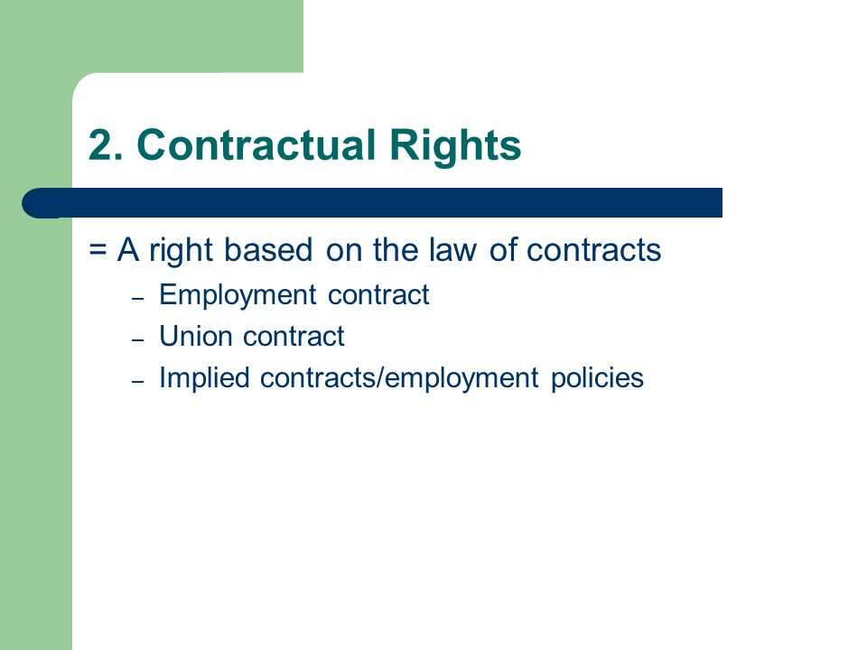 2. Contractual Rights = A right based on the law of contracts