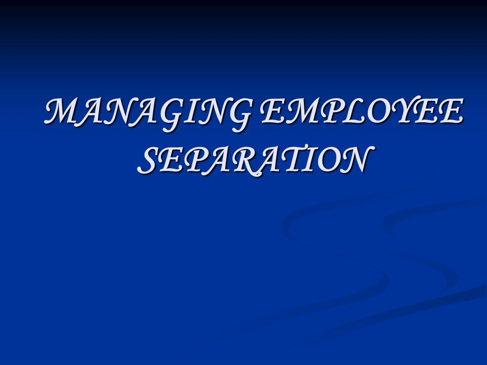 MANAGING EMPLOYEE SEPARATION