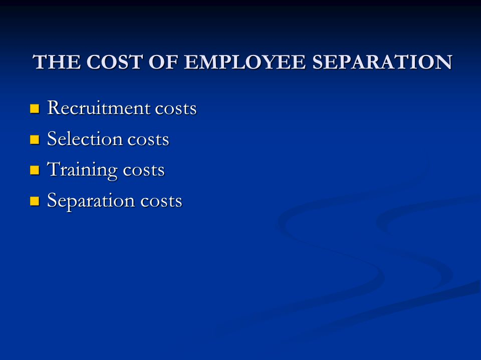 THE COST OF EMPLOYEE SEPARATION
