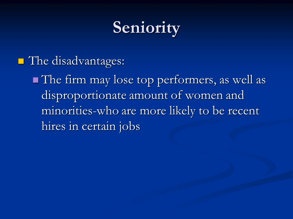 Seniority The disadvantages: