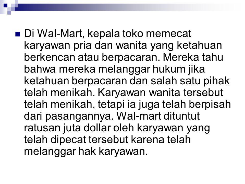 Di Wal-Mart, kepala toko memecat karyawan pria dan wanita yang ketahuan berkencan atau berpacaran.