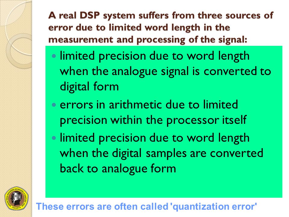 A real DSP system suffers from three sources of error due to limited word length in the measurement and processing of the signal: