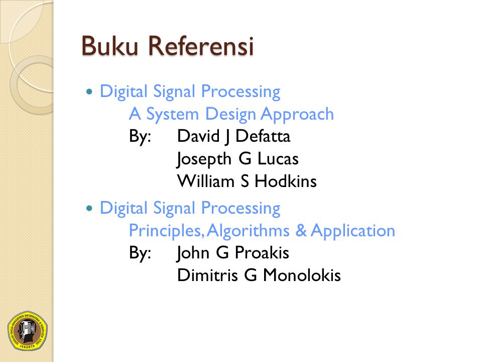 Buku Referensi Digital Signal Processing A System Design Approach By: David J Defatta Josepth G Lucas William S Hodkins.