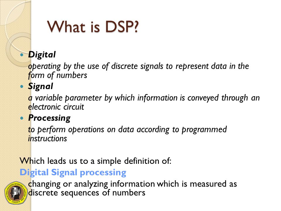 What is DSP Digital. operating by the use of discrete signals to represent data in the form of numbers.