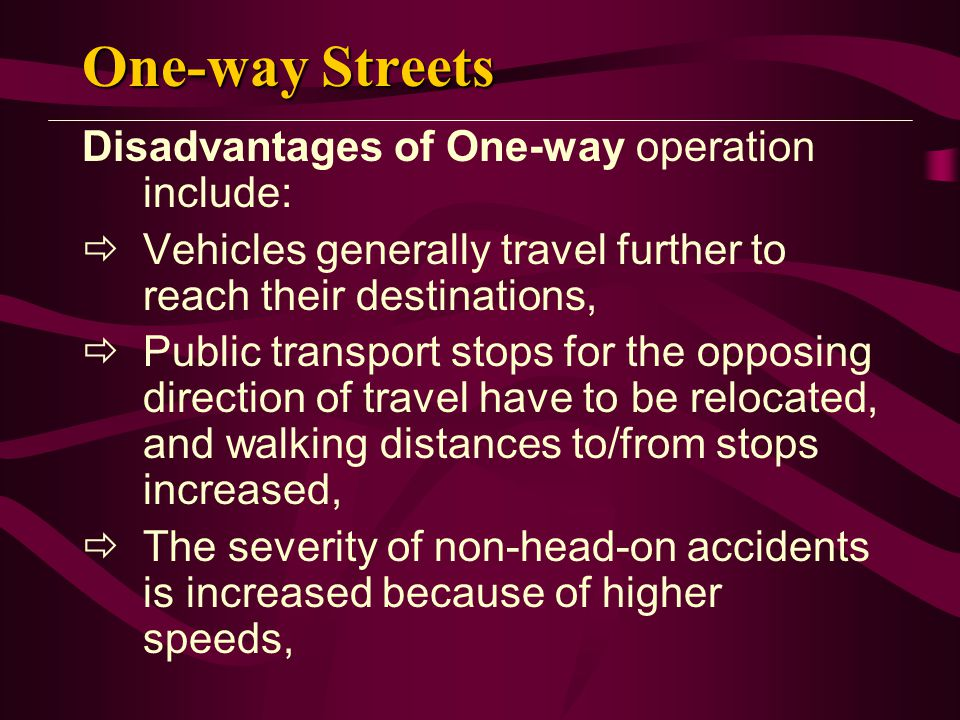 One-way Streets Disadvantages of One-way operation include: