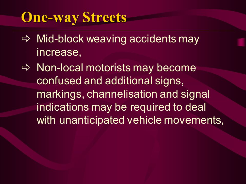 One-way Streets Mid-block weaving accidents may increase,