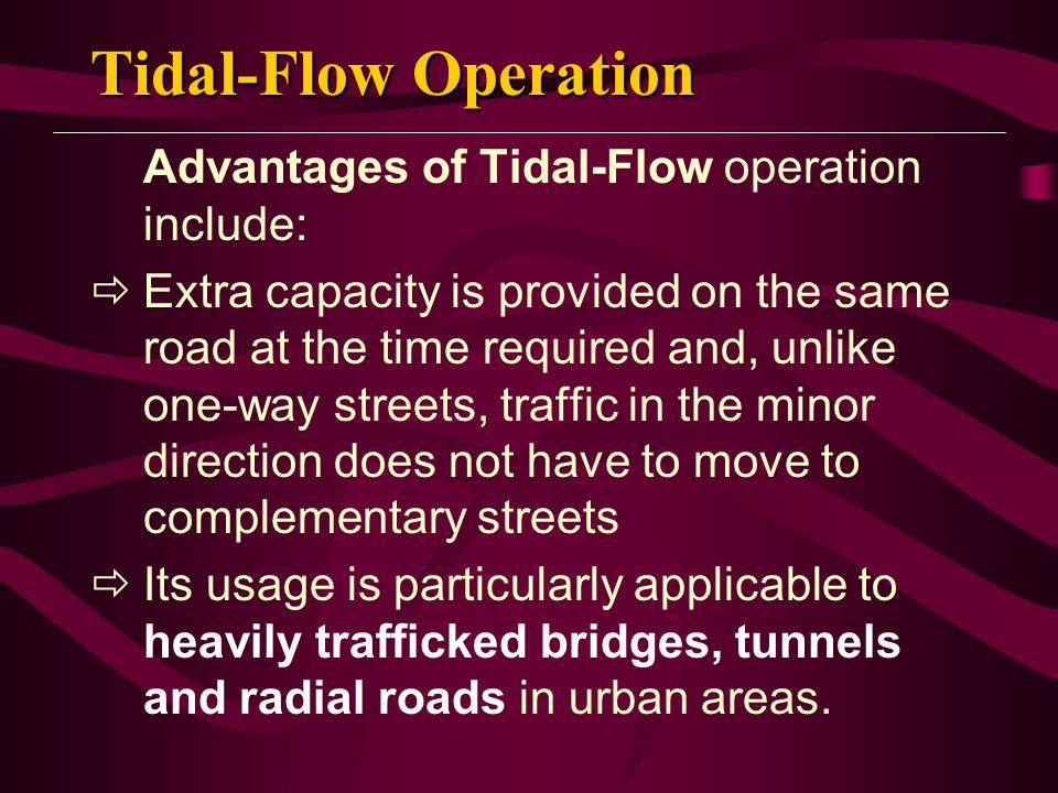Tidal-Flow Operation Advantages of Tidal-Flow operation include: