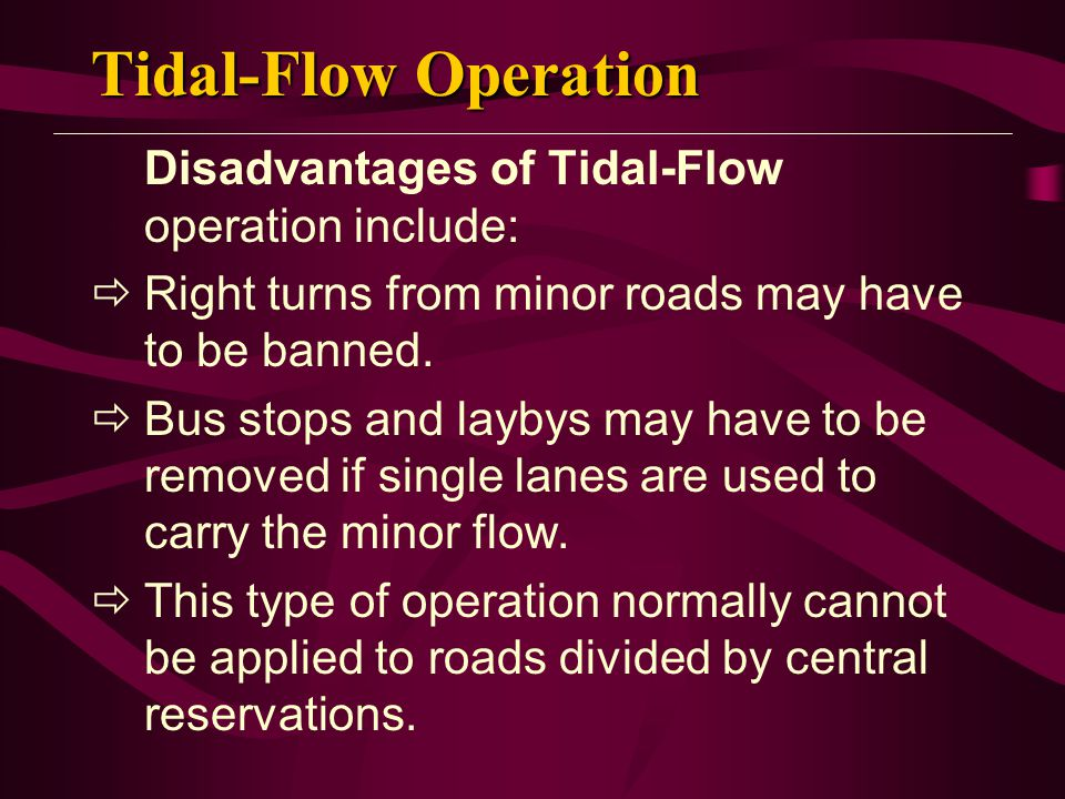 Tidal-Flow Operation Disadvantages of Tidal-Flow operation include: