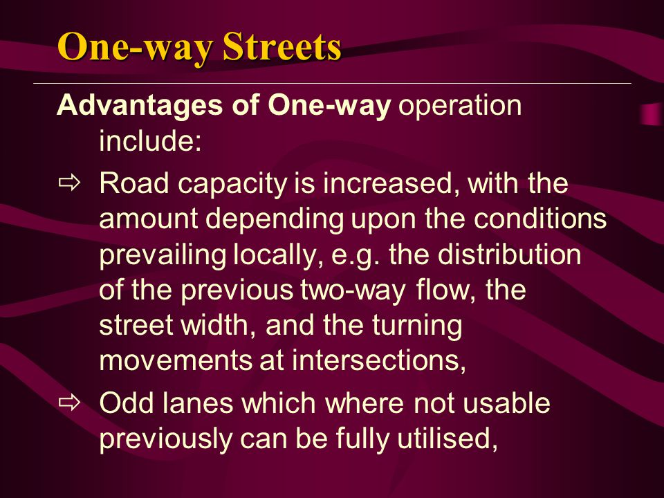 One-way Streets Advantages of One-way operation include: