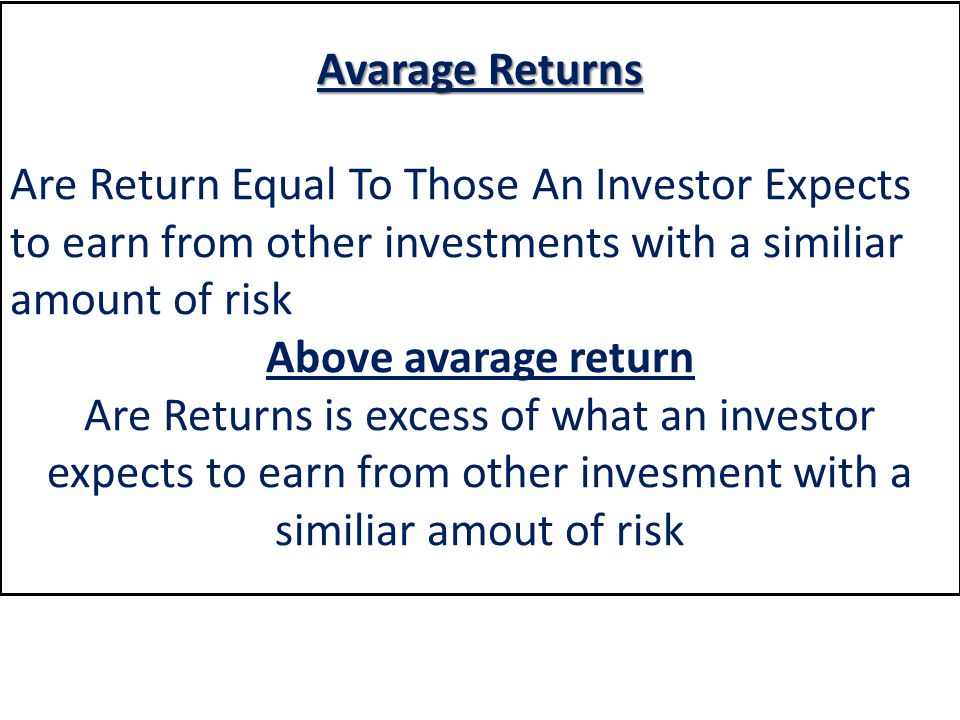Avarage Returns Are Return Equal To Those An Investor Expects to earn from other investments with a similiar amount of risk.
