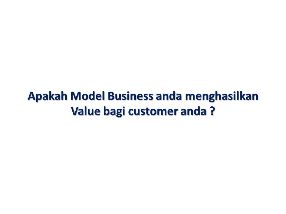 Apakah Model Business anda menghasilkan Value bagi customer anda