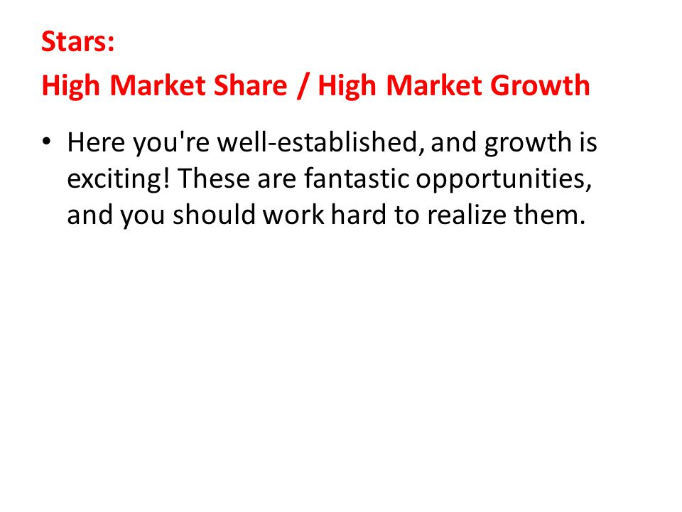 Stars: High Market Share / High Market Growth