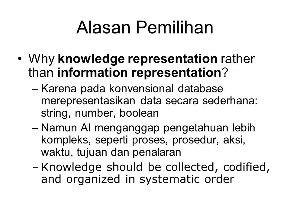 Alasan Pemilihan Why knowledge representation rather than information representation