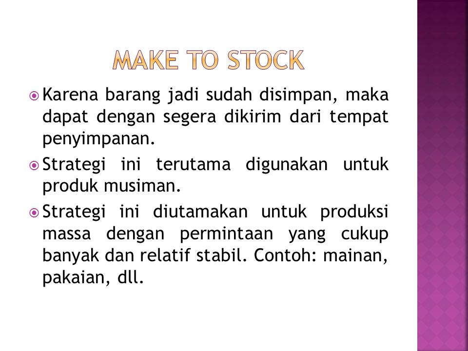 Make to stock Karena barang jadi sudah disimpan, maka dapat dengan segera dikirim dari tempat penyimpanan.