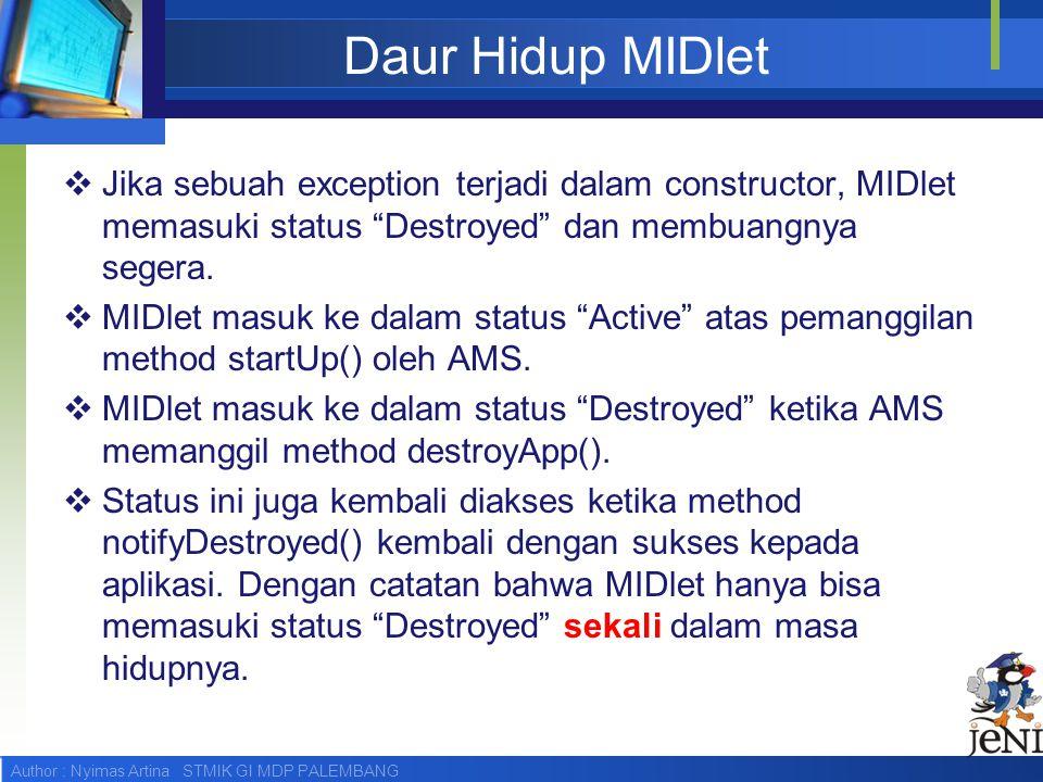 Daur Hidup MIDlet Jika sebuah exception terjadi dalam constructor, MIDlet memasuki status Destroyed dan membuangnya segera.