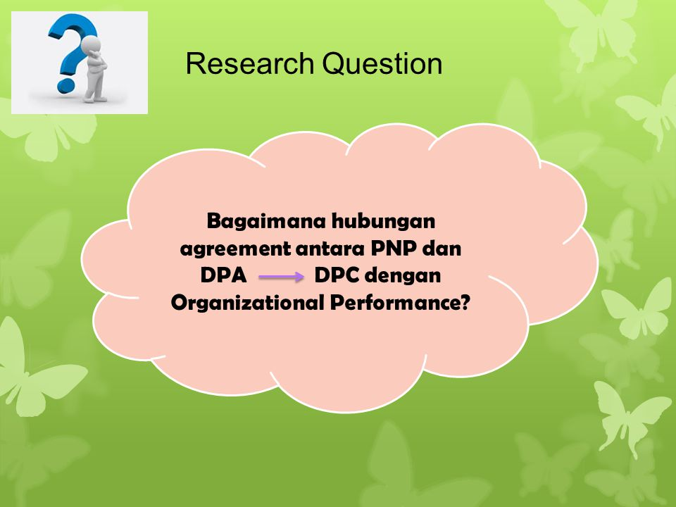 Research Question Bagaimana hubungan agreement antara PNP dan DPA DPC dengan Organizational Performance