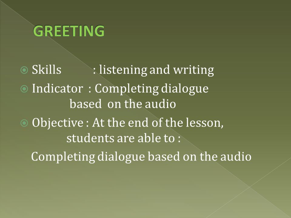 GREETING Skills : listening and writing