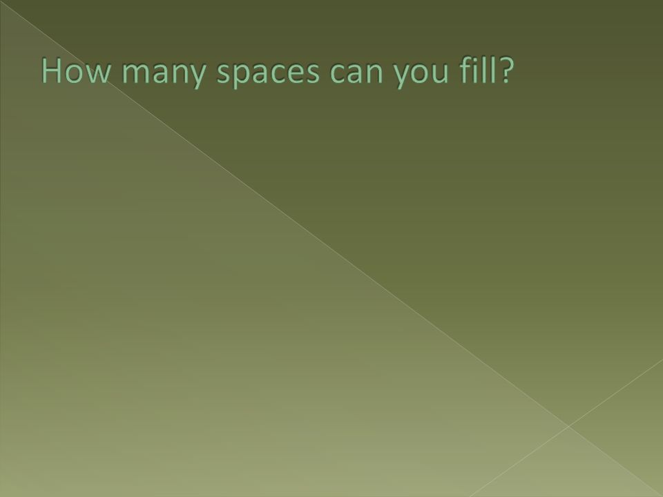 How many spaces can you fill
