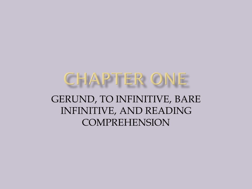 GERUND, TO INFINITIVE, BARE INFINITIVE, AND READING COMPREHENSION