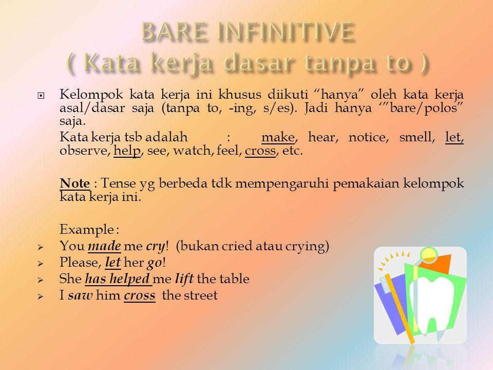 BARE INFINITIVE ( Kata kerja dasar tanpa to )