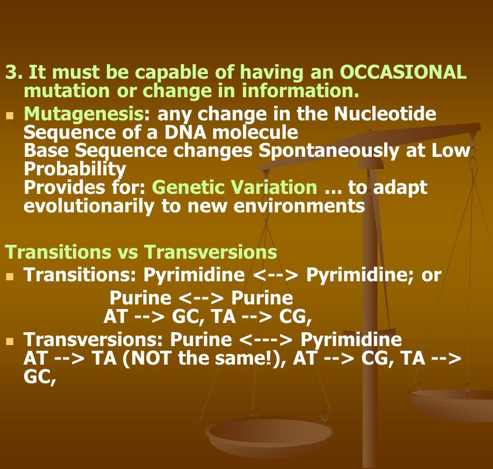 3. It must be capable of having an OCCASIONAL mutation or change in information.