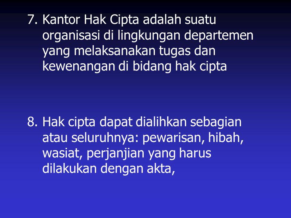 7. Kantor Hak Cipta adalah suatu organisasi di lingkungan departemen yang melaksanakan tugas dan kewenangan di bidang hak cipta