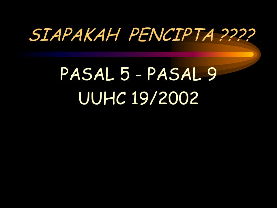 SIAPAKAH PENCIPTA PASAL 5 - PASAL 9 UUHC 19/2002