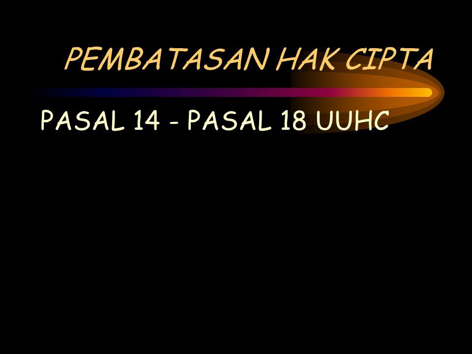 PEMBATASAN HAK CIPTA PASAL 14 - PASAL 18 UUHC