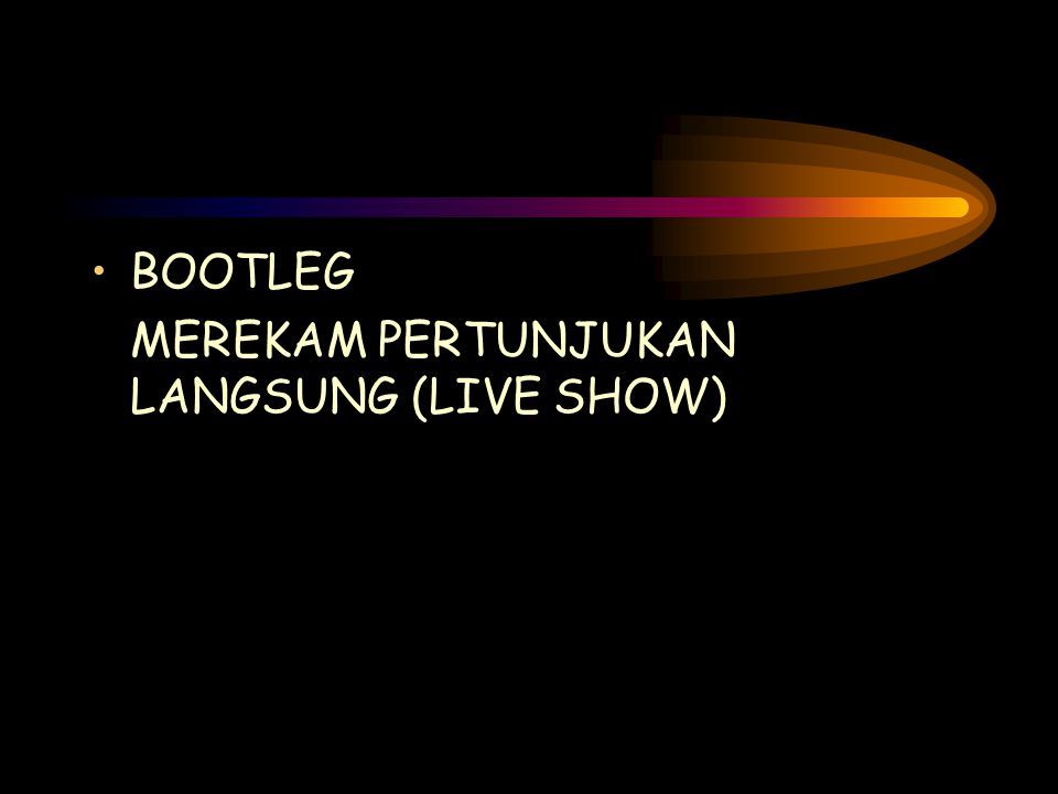 BOOTLEG MEREKAM PERTUNJUKAN LANGSUNG (LIVE SHOW)