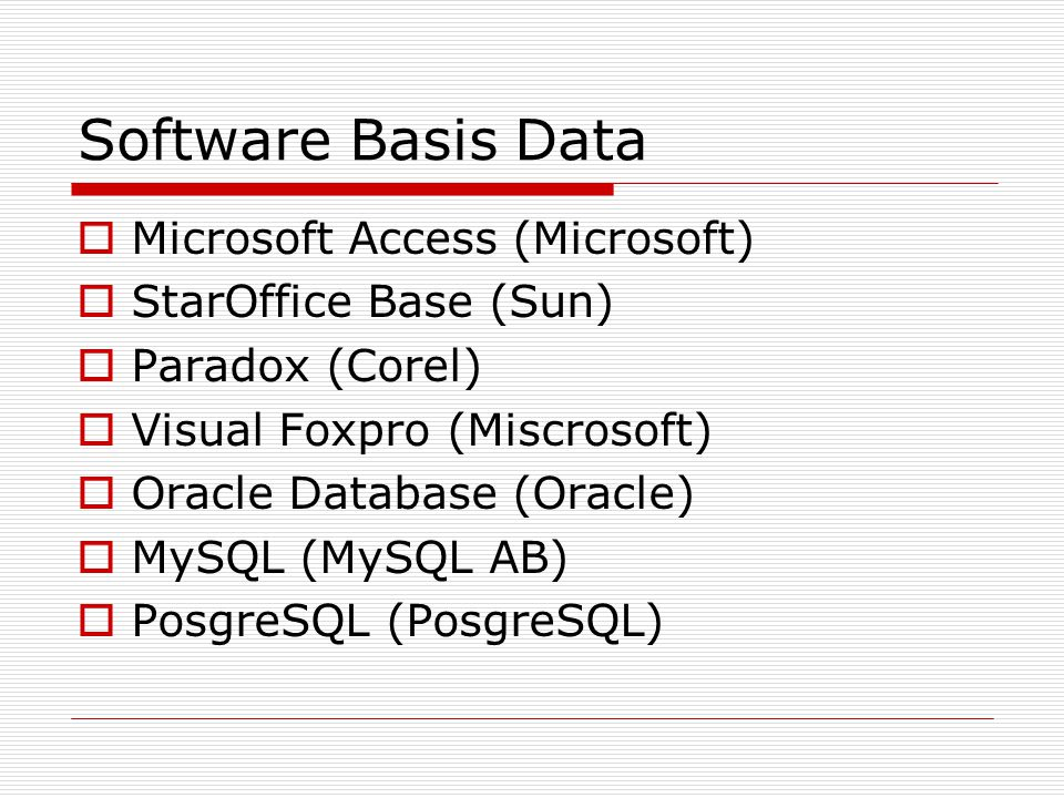 Software Basis Data Microsoft Access (Microsoft) StarOffice Base (Sun)