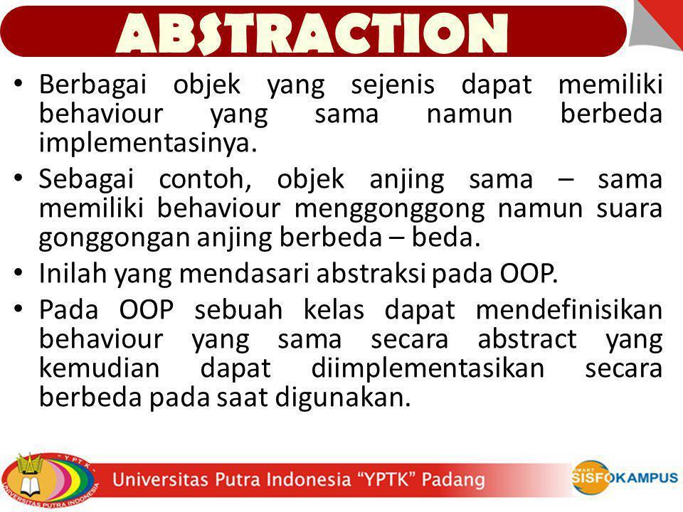 ABSTRACTION Berbagai objek yang sejenis dapat memiliki behaviour yang sama namun berbeda implementasinya.