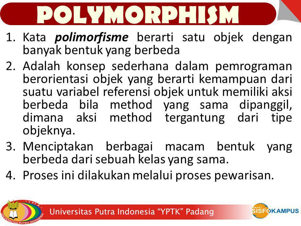 POLYMORPHISM Kata polimorfisme berarti satu objek dengan banyak bentuk yang berbeda.