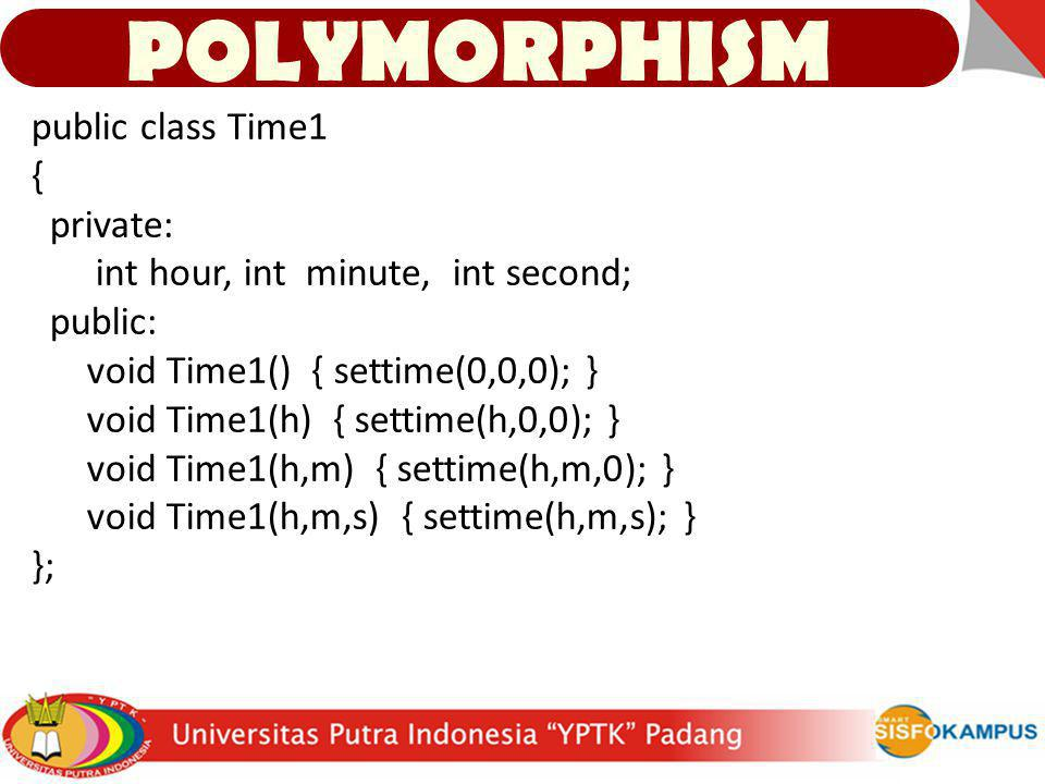 POLYMORPHISM public class Time1 { private: