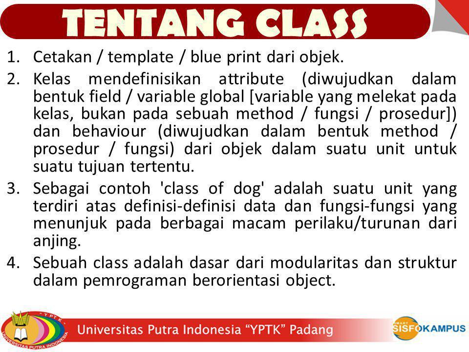 TENTANG CLASS Cetakan / template / blue print dari objek.