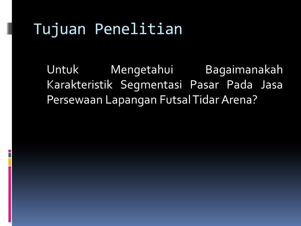 Tujuan Penelitian Untuk Mengetahui Bagaimanakah Karakteristik Segmentasi Pasar Pada Jasa Persewaan Lapangan Futsal Tidar Arena