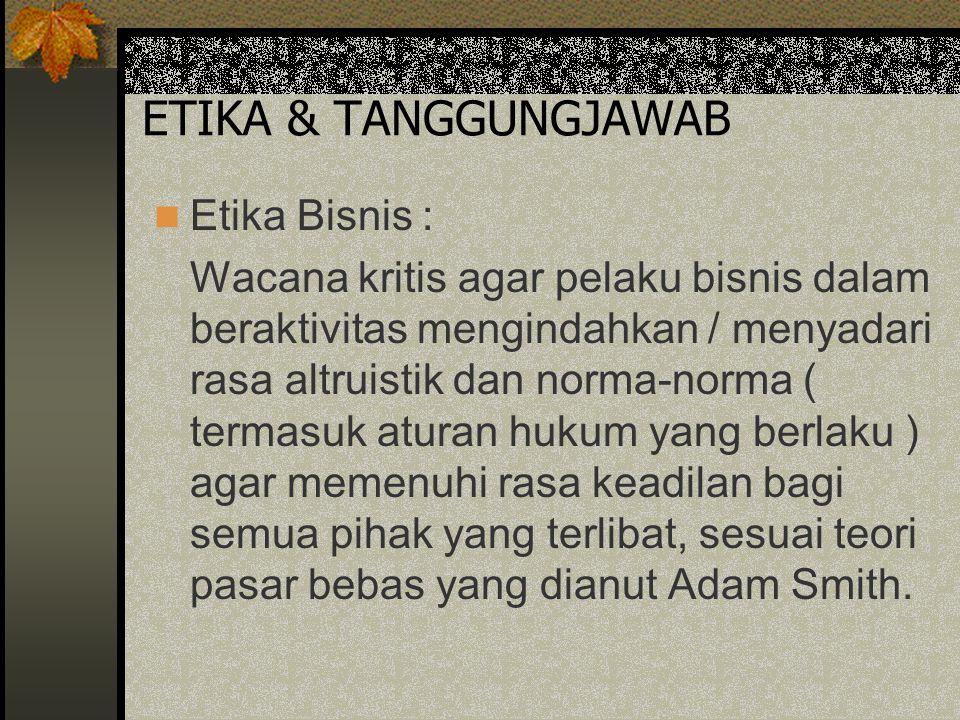ETIKA & TANGGUNGJAWAB Etika Bisnis :