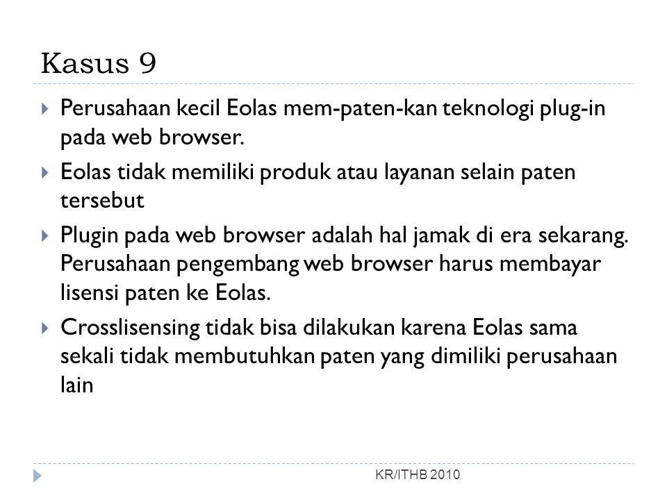 Kasus 9 Perusahaan kecil Eolas mem-paten-kan teknologi plug-in pada web browser. Eolas tidak memiliki produk atau layanan selain paten tersebut.
