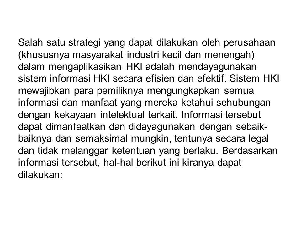 Salah satu strategi yang dapat dilakukan oleh perusahaan (khususnya masyarakat industri kecil dan menengah) dalam mengaplikasikan HKI adalah mendayagunakan sistem informasi HKI secara efisien dan efektif.