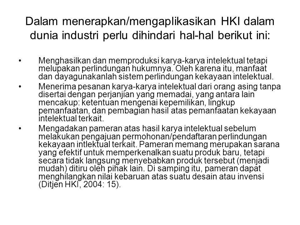 Dalam menerapkan/mengaplikasikan HKI dalam dunia industri perlu dihindari hal-hal berikut ini: