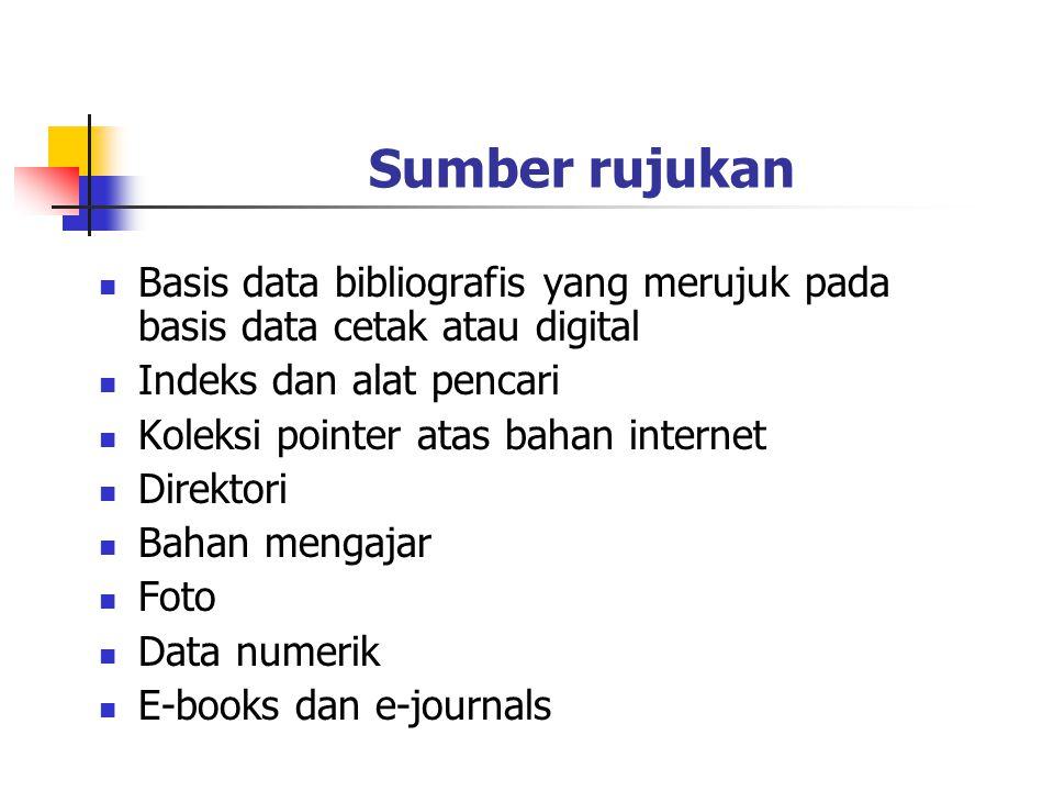 Sumber rujukan Basis data bibliografis yang merujuk pada basis data cetak atau digital. Indeks dan alat pencari.